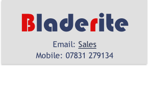 Bladerite Email: Sales Mobile: 07831 279134